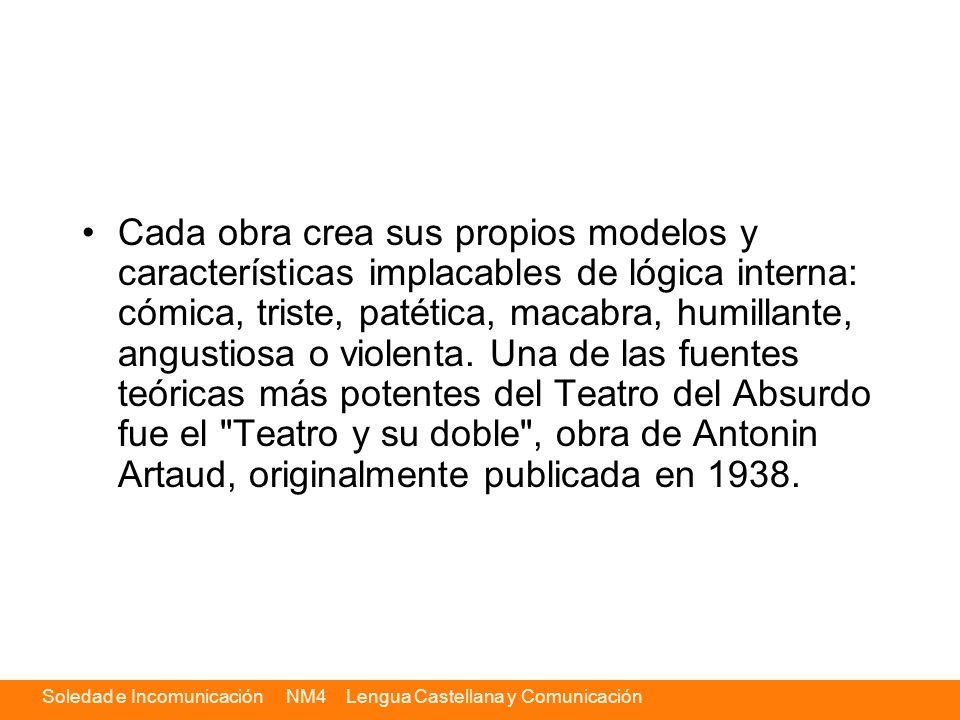 Soledad e Incomunicación NM4 Lengua Castellana y Comunicación Cada obra crea sus propios modelos y características implacables de lógica interna: cómi