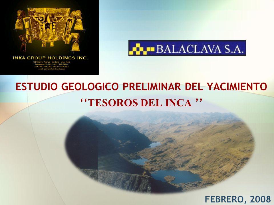 FEBRERO, 2008 ESTUDIO GEOLOGICO PRELIMINAR DEL YACIMIENTO TESOROS DEL INCA