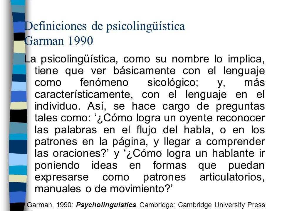 Definiciones de psicolingüística Garman 1990 La psicolingüística, como su nombre lo implica, tiene que ver básicamente con el lenguaje como fenómeno s