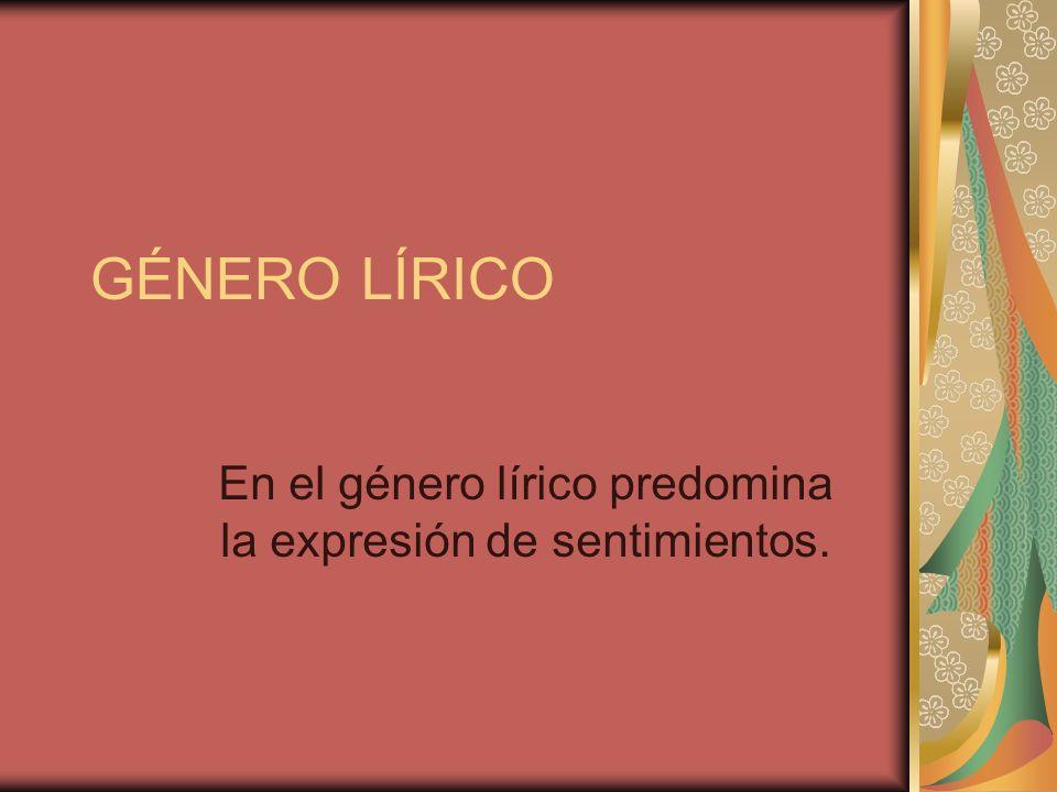 HABLANTE LÍRICO El hablante lírico es el que transmite sus sentimientos y emociones, el que habla en el poema para expresar su mundo interior.