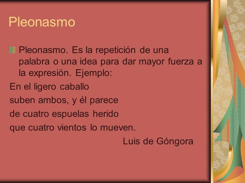 Paranomasia Consiste en colocar próximas dos palabras de sonido parecido, pero de distinto significado.