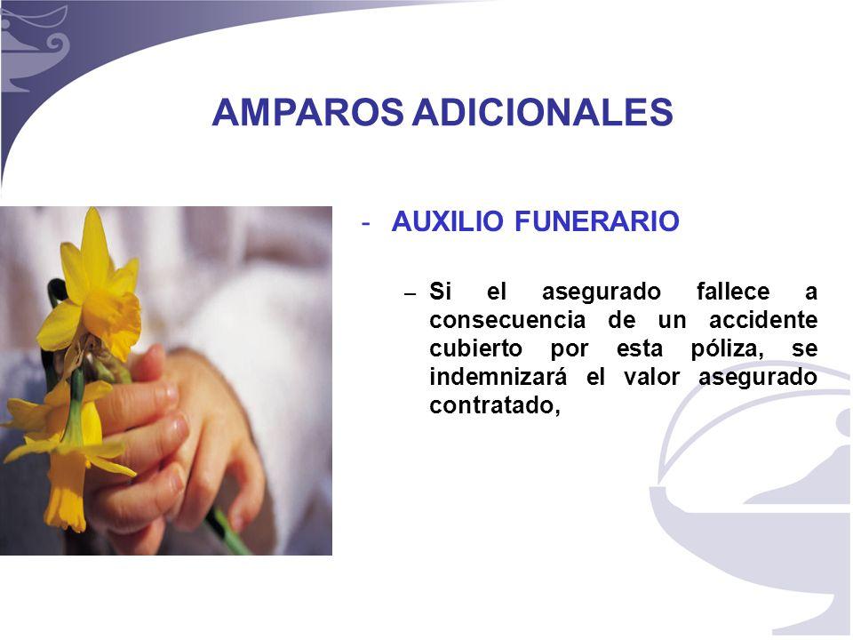 14 - AUXILIO FUNERARIO – Si el asegurado fallece a consecuencia de un accidente cubierto por esta póliza, se indemnizará el valor asegurado contratado, AMPAROS ADICIONALES