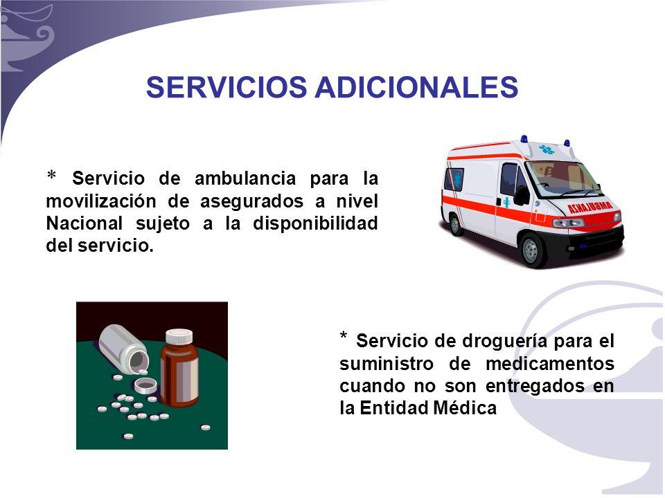 15 SERVICIOS ADICIONALES * Servicio de ambulancia para la movilización de asegurados a nivel Nacional sujeto a la disponibilidad del servicio.