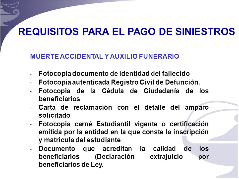 17 MUERTE ACCIDENTAL Y AUXILIO FUNERARIO Fotocopia documento de identidad del fallecido Fotocopia autenticada Registro Civil de Defunción.