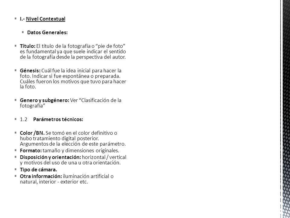 I.- Nivel Contextual Datos Generales: Título: El título de la fotografía o pie de foto es fundamental ya que suele indicar el sentido de la fotografía