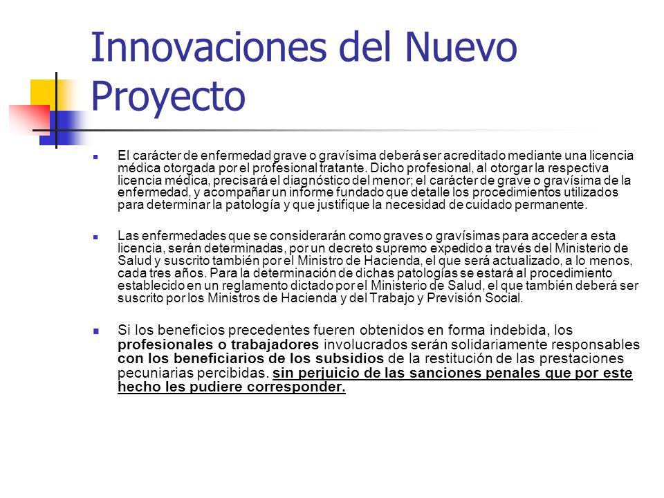Innovaciones del Nuevo Proyecto El carácter de enfermedad grave o gravísima deberá ser acreditado mediante una licencia médica otorgada por el profesi