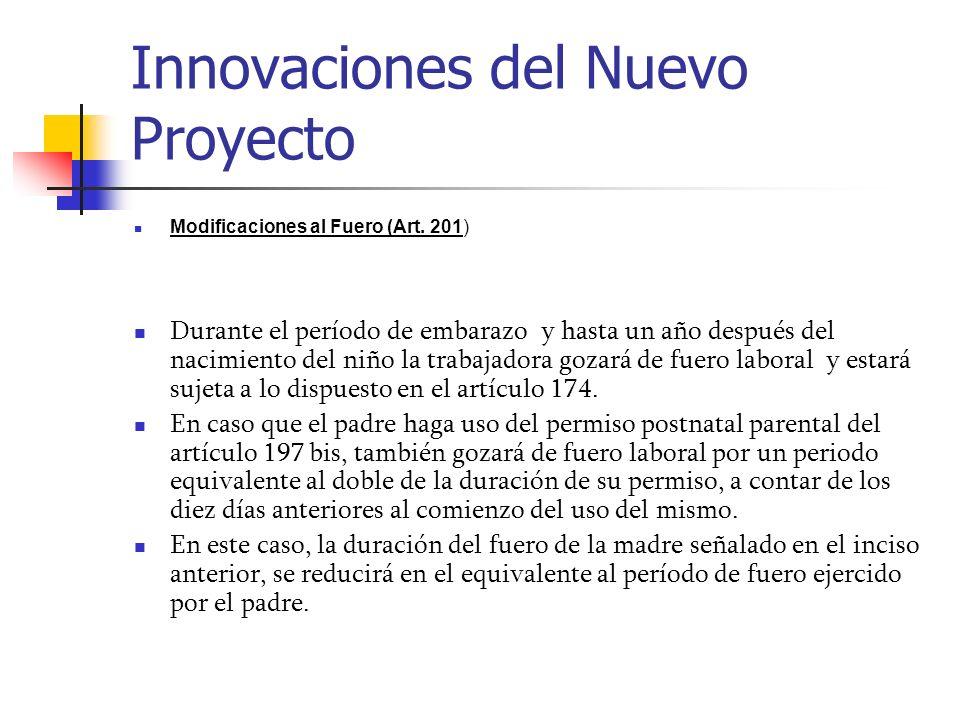 Innovaciones del Nuevo Proyecto Modificaciones al Fuero (Art. 201) Durante el período de embarazo y hasta un año después del nacimiento del niño la tr