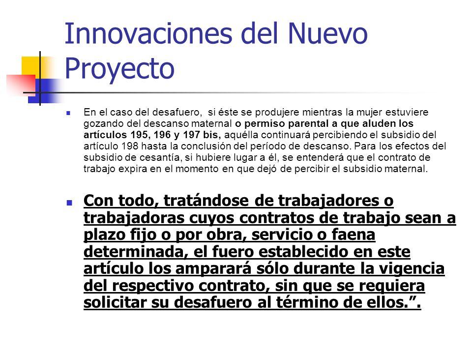 Innovaciones del Nuevo Proyecto En el caso del desafuero, si éste se produjere mientras la mujer estuviere gozando del descanso maternal o permiso par