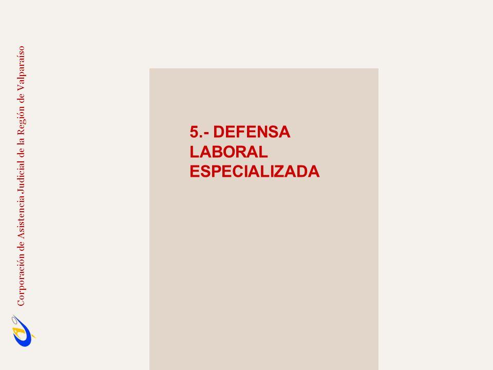 5.- DEFENSA LABORAL ESPECIALIZADA Corporación de Asistencia Judicial de la Región de Valparaíso