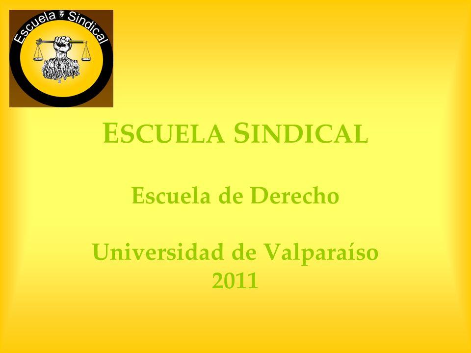 E SCUELA S INDICAL Escuela de Derecho Universidad de Valparaíso 2011