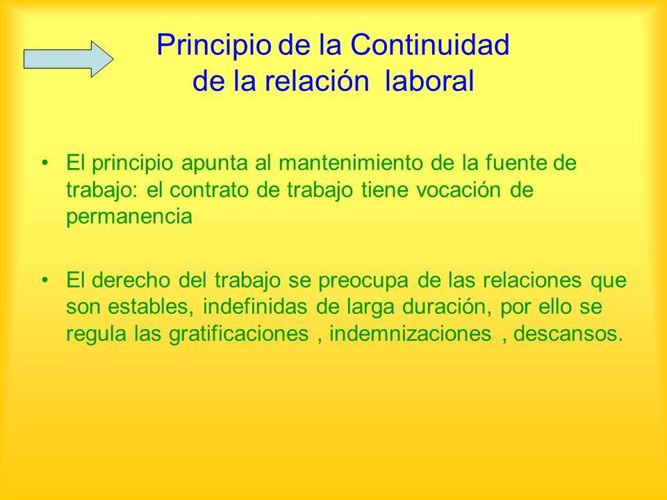 Principio de la Continuidad de la relación laboral El principio apunta al mantenimiento de la fuente de trabajo: el contrato de trabajo tiene vocación