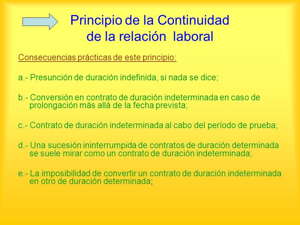 Principio de la Continuidad de la relación laboral Consecuencias prácticas de este principio: a.- Presunción de duración indefinida, si nada se dice;