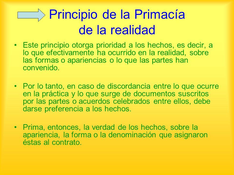 Principio de la Primacía de la realidad Este principio otorga prioridad a los hechos, es decir, a lo que efectivamente ha ocurrido en la realidad, sob