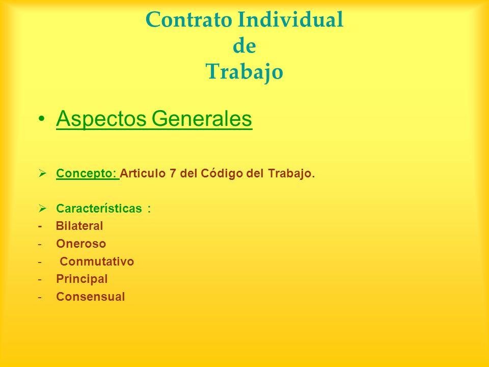 Contrato Individual de Trabajo Aspectos Generales Concepto: Articulo 7 del Código del Trabajo. Características : - Bilateral -Oneroso - Conmutativo -P