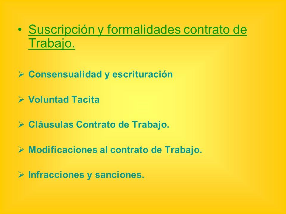 Suscripción y formalidades contrato de Trabajo. Consensualidad y escrituración Voluntad Tacita Cláusulas Contrato de Trabajo. Modificaciones al contra