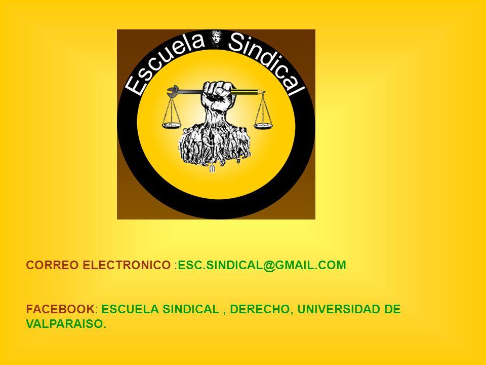 CORREO ELECTRONICO :ESC.SINDICAL@GMAIL.COM FACEBOOK: ESCUELA SINDICAL, DERECHO, UNIVERSIDAD DE VALPARAISO.