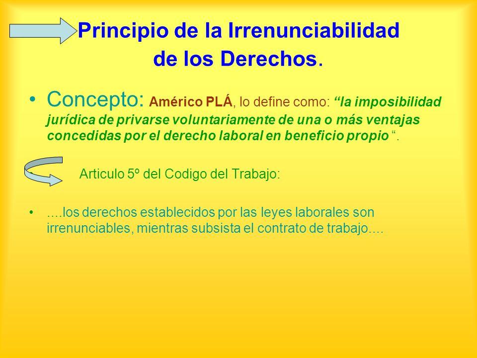 Principio de la Irrenunciabilidad de los Derechos. Concepto: Américo PLÁ, lo define como: la imposibilidad jurídica de privarse voluntariamente de una