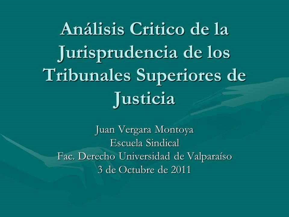 Análisis Critico de la Jurisprudencia de los Tribunales Superiores de Justicia Juan Vergara Montoya Escuela Sindical Fac. Derecho Universidad de Valpa