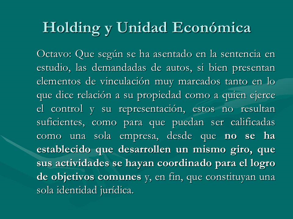 Holding y Unidad Económica Octavo: Que según se ha asentado en la sentencia en estudio, las demandadas de autos, si bien presentan elementos de vincul