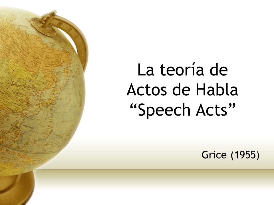 La teoría de Actos de Habla Speech Acts Grice (1955)