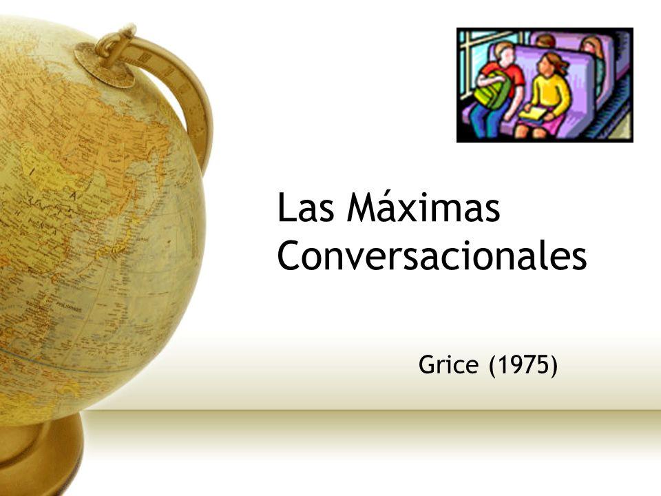 Las Máximas Conversacionales Grice (1975)