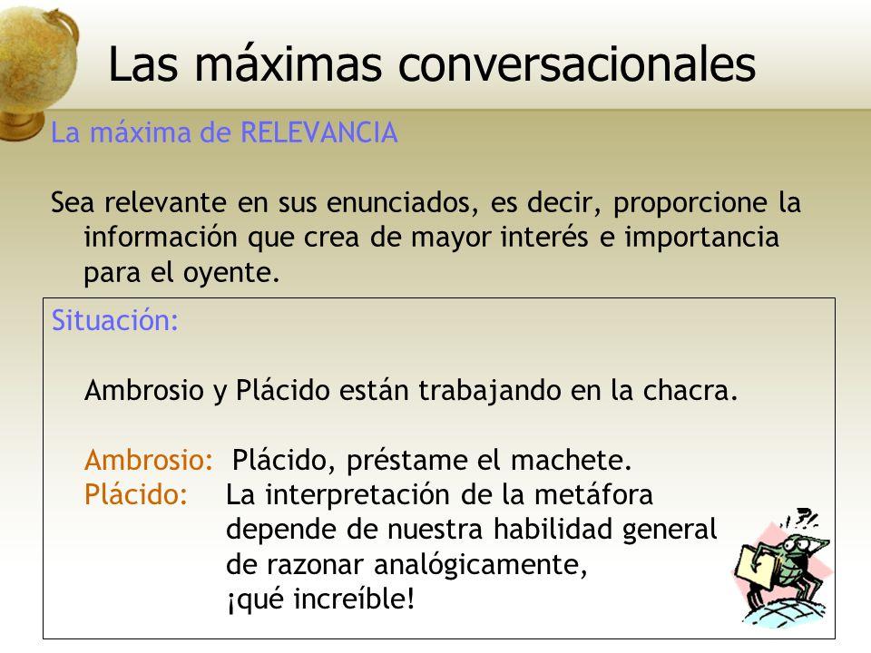 La máxima de RELEVANCIA Sea relevante en sus enunciados, es decir, proporcione la información que crea de mayor interés e importancia para el oyente.