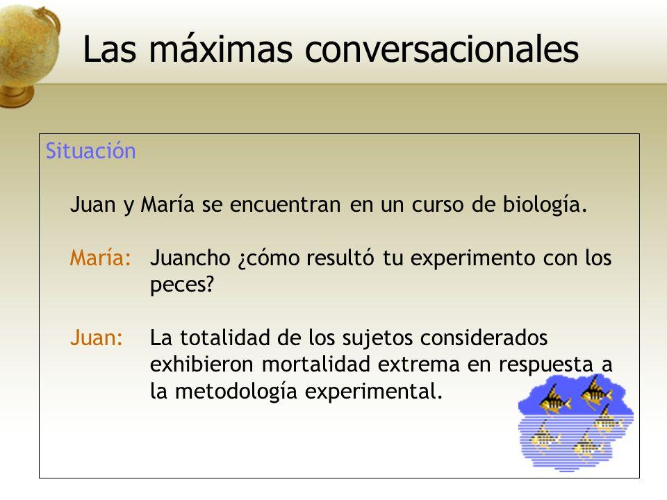 Situación Juan y María se encuentran en un curso de biología. María:Juancho ¿cómo resultó tu experimento con los peces? Juan: La totalidad de los suje