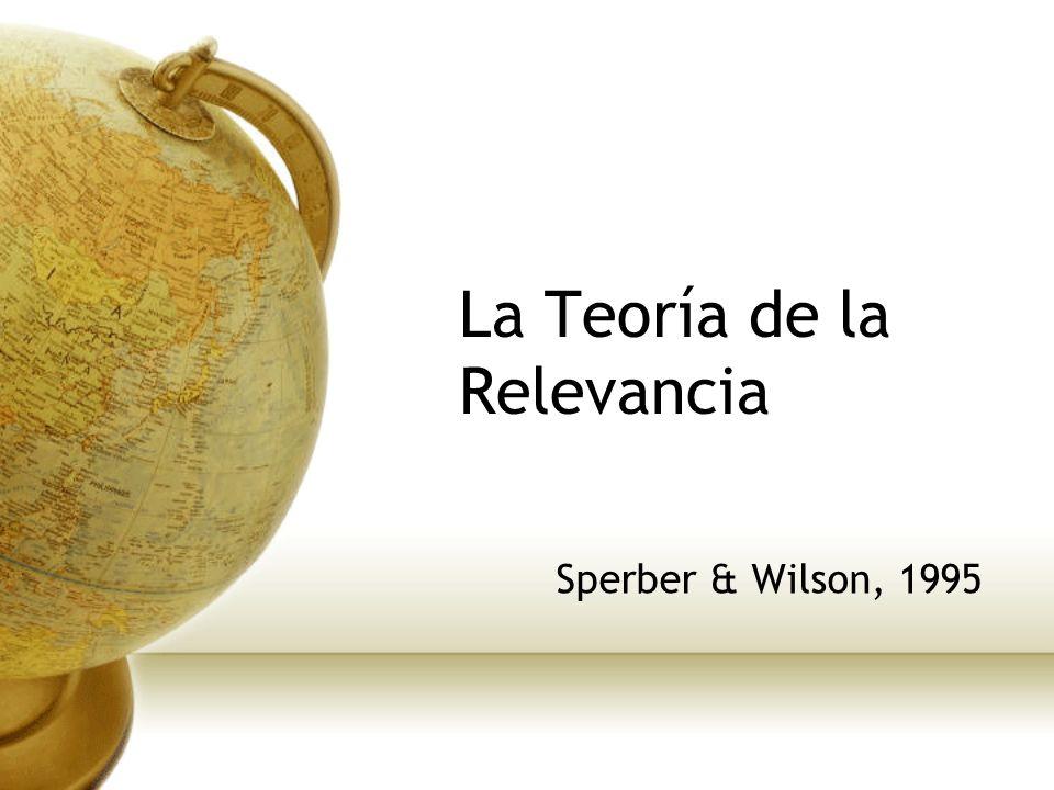 La Teoría de la Relevancia Sperber & Wilson, 1995
