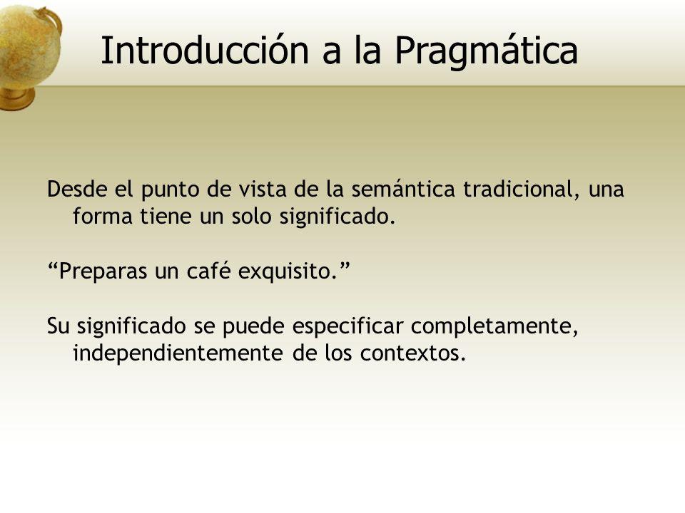 Desde el punto de vista de la semántica tradicional, una forma tiene un solo significado. Preparas un café exquisito. Su significado se puede especifi