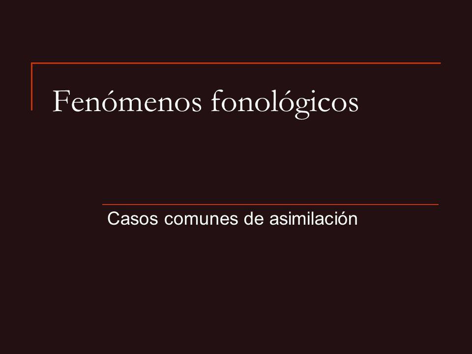 Fenómenos fonológicos Casos comunes de asimilación