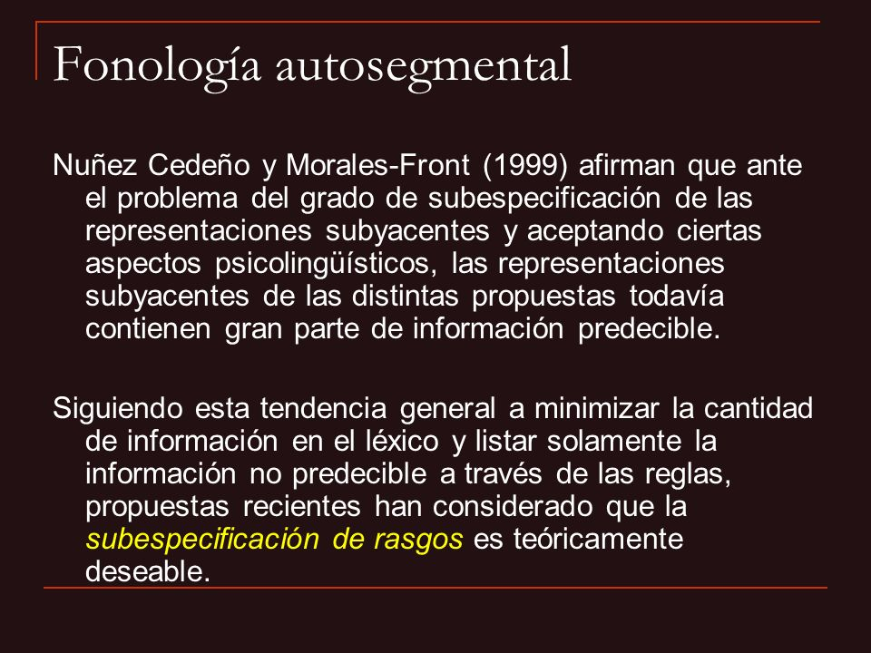 Fonología autosegmental Nuñez Cedeño y Morales-Front (1999) afirman que ante el problema del grado de subespecificación de las representaciones subyac