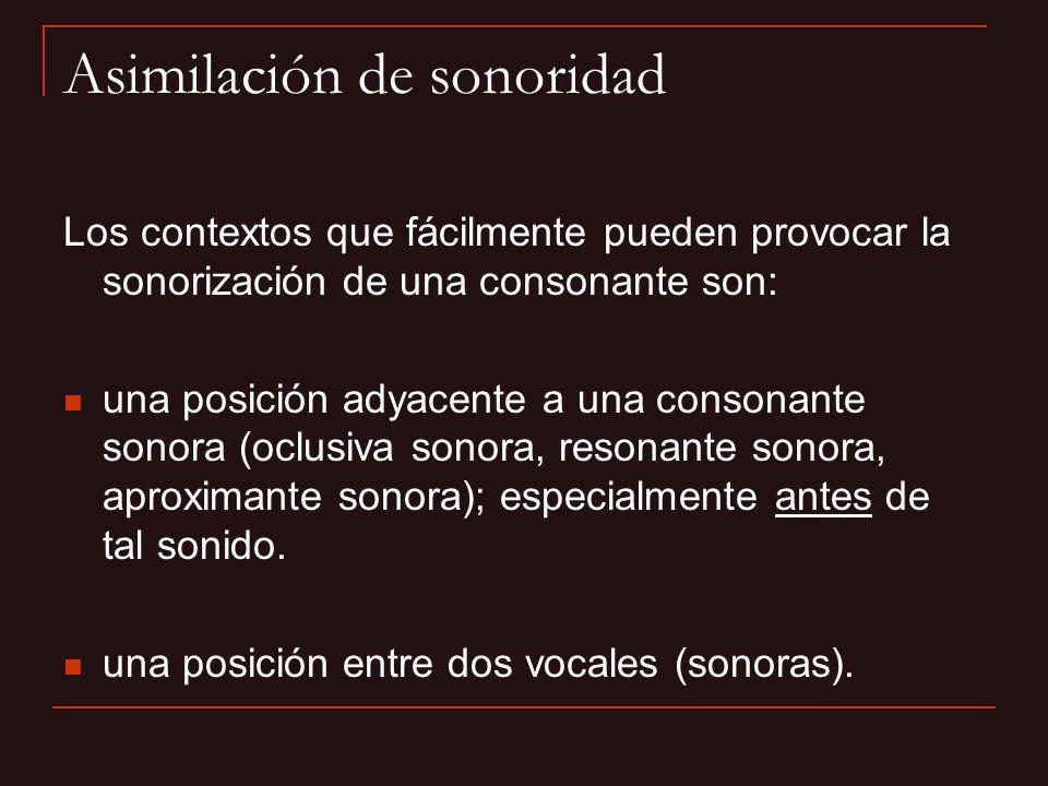 Los contextos que fácilmente pueden provocar la sonorización de una consonante son: una posición adyacente a una consonante sonora (oclusiva sonora, r