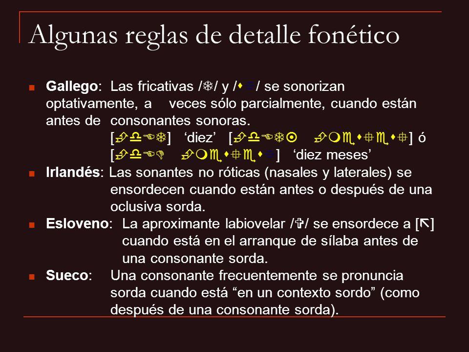 Gallego: Las fricativas / / y /s / se sonorizan optativamente, a veces sólo parcialmente, cuando están antes de consonantes sonoras. [ dET] diez [ dET