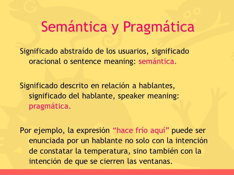 Significado abstraído de los usuarios, significado oracional o sentence meaning: semántica. Significado descrito en relación a hablantes, significado