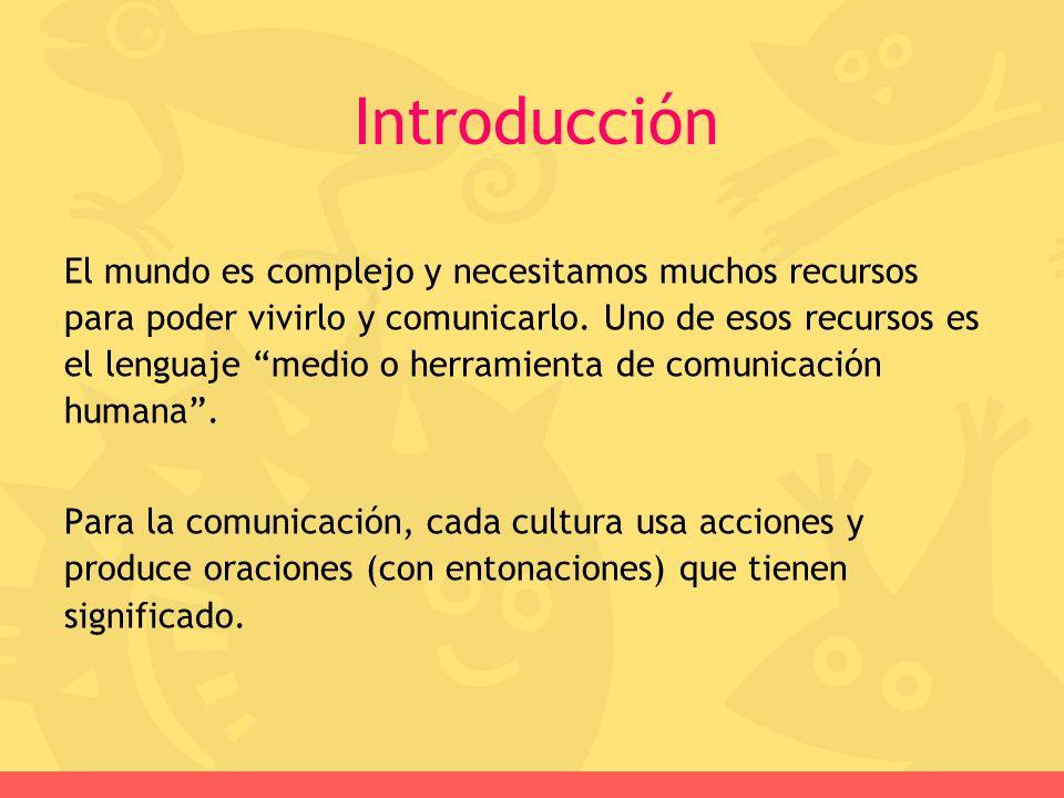 Introducción El mundo es complejo y necesitamos muchos recursos para poder vivirlo y comunicarlo. Uno de esos recursos es el lenguaje medio o herramie