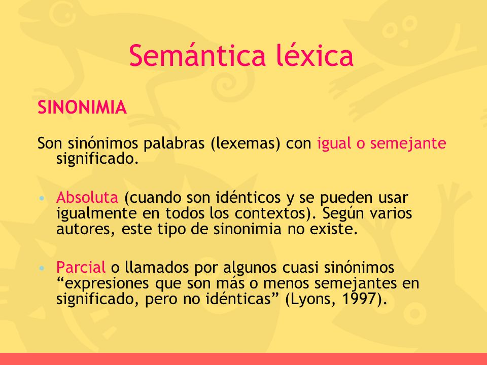 SINONIMIA Son sinónimos palabras (lexemas) con igual o semejante significado. Absoluta (cuando son idénticos y se pueden usar igualmente en todos los