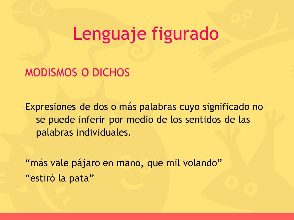 MODISMOS O DICHOS Expresiones de dos o más palabras cuyo significado no se puede inferir por medio de los sentidos de las palabras individuales. más v