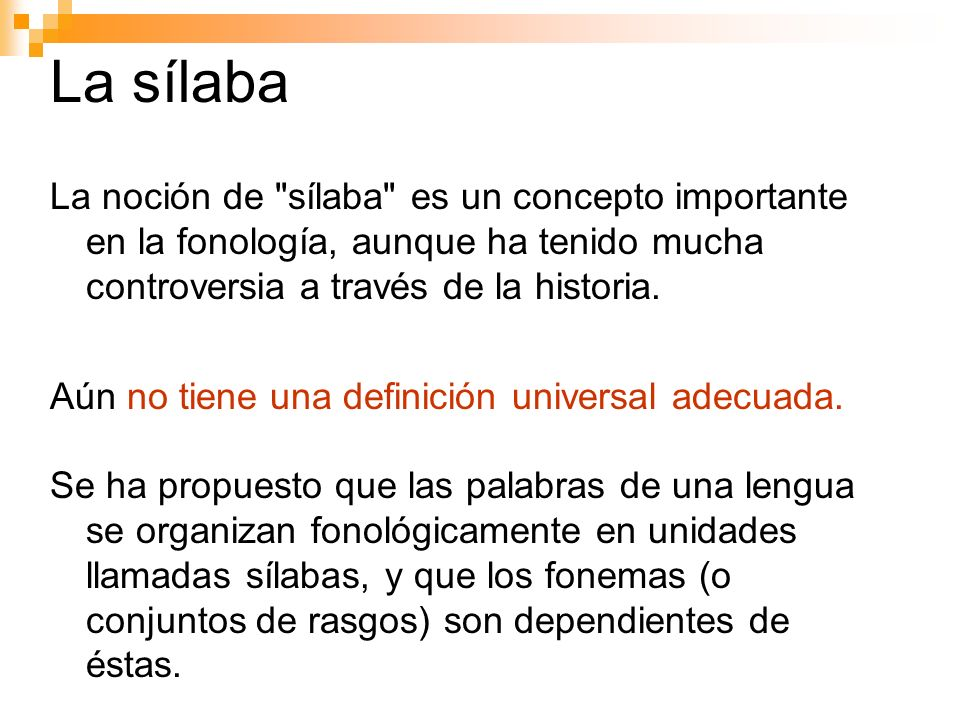 La sílaba - restricciones En muchas lenguas hay restricciones en los tipos de consonantes que pueden presentarse en la coda de la sílaba, o en los tipos de consonantes que pueden presentarse conjuntamente en el arranque o en la coda.