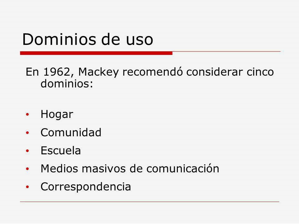 Dominios de uso En 1962, Mackey recomendó considerar cinco dominios: Hogar Comunidad Escuela Medios masivos de comunicación Correspondencia