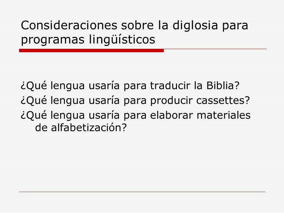 Consideraciones sobre la diglosia para programas lingüísticos ¿Qué lengua usaría para traducir la Biblia? ¿Qué lengua usaría para producir cassettes?