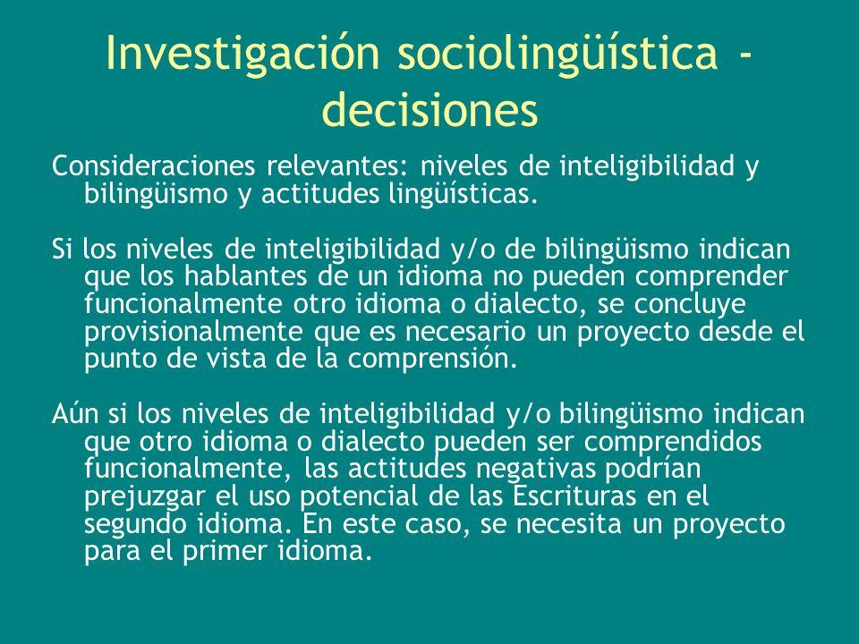Investigación sociolingüística - decisiones Consideraciones relevantes: niveles de inteligibilidad y bilingüismo y actitudes lingüísticas. Si los nive