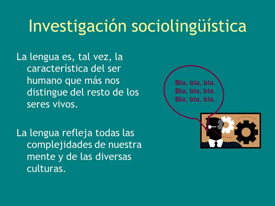 Investigación sociolingüística La lengua es, tal vez, la característica del ser humano que más nos distingue del resto de los seres vivos. La lengua r