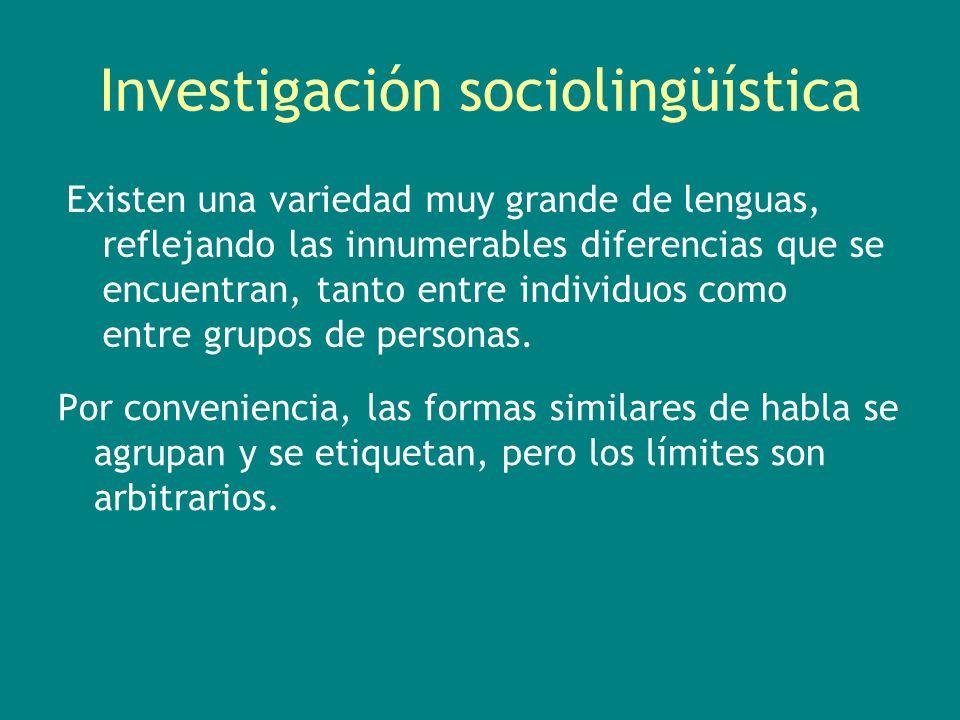Investigación sociolingüística Por conveniencia, las formas similares de habla se agrupan y se etiquetan, pero los límites son arbitrarios. Existen un
