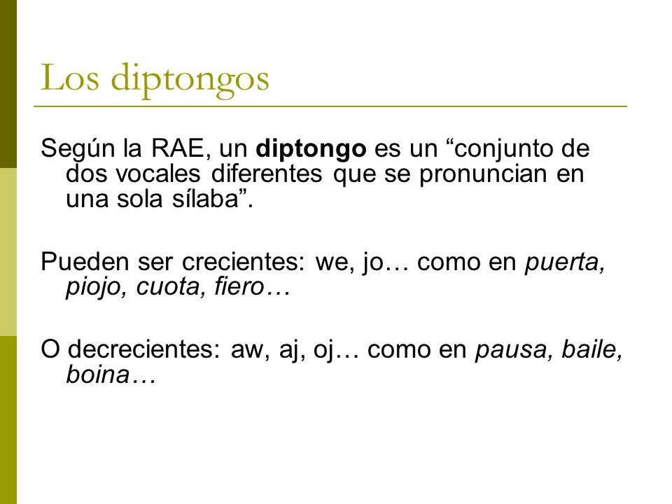 Los diptongos Según la RAE, un diptongo es un conjunto de dos vocales diferentes que se pronuncian en una sola sílaba. Pueden ser crecientes: we, jo…