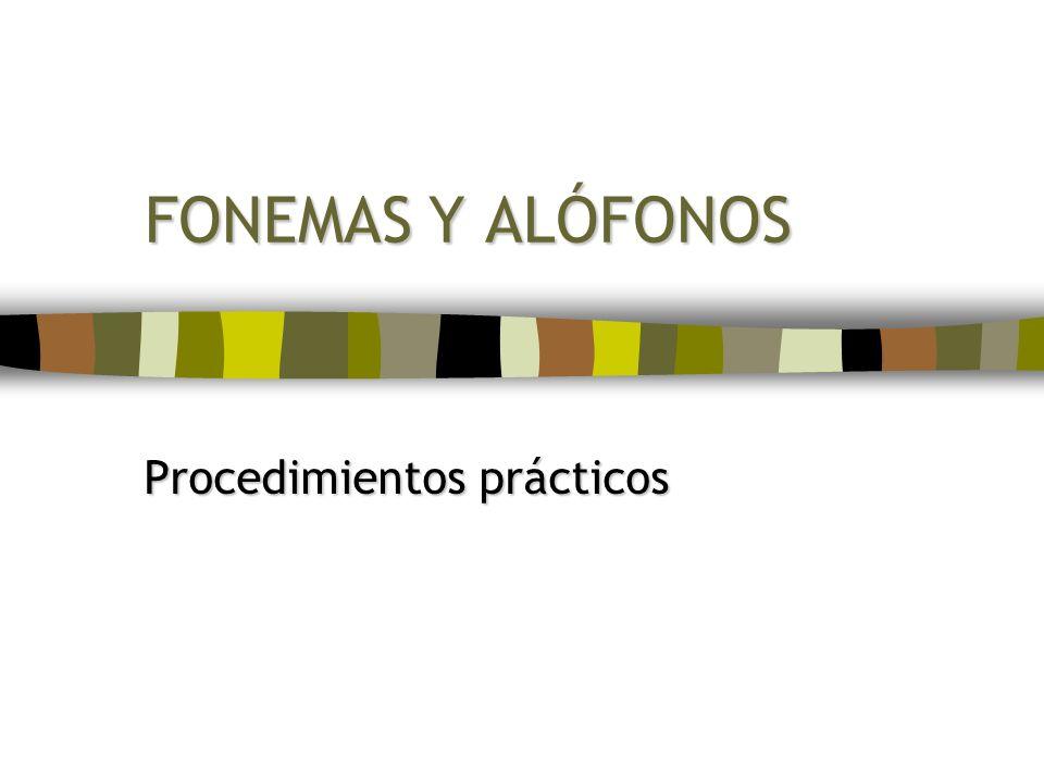 FONEMAS Y ALÓFONOS Procedimientos prácticos