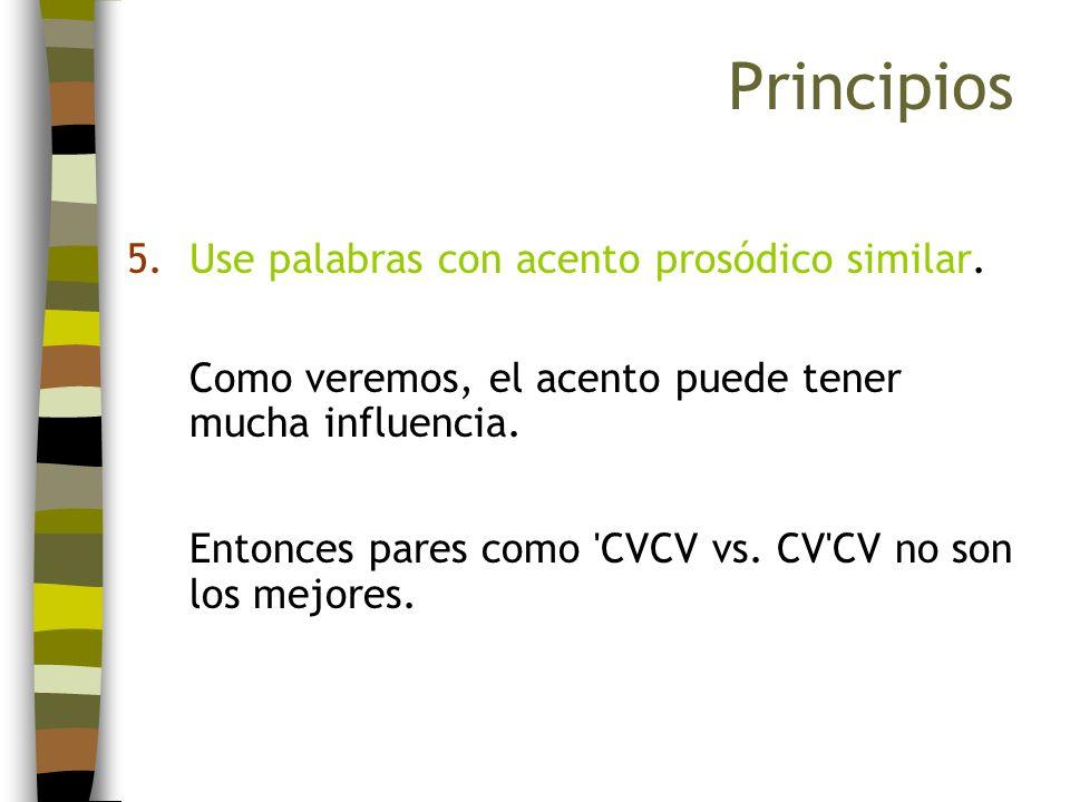 5.Use palabras con acento prosódico similar. Como veremos, el acento puede tener mucha influencia. Entonces pares como 'CVCV vs. CV'CV no son los mejo
