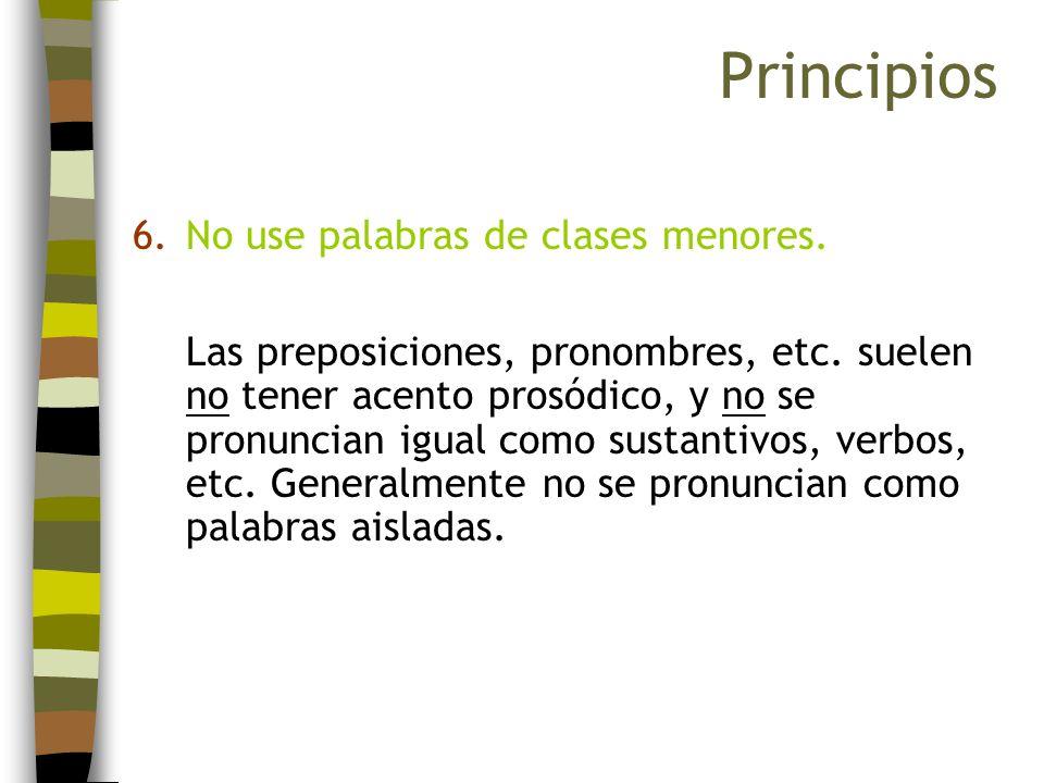 6.No use palabras de clases menores. Las preposiciones, pronombres, etc. suelen no tener acento prosódico, y no se pronuncian igual como sustantivos,