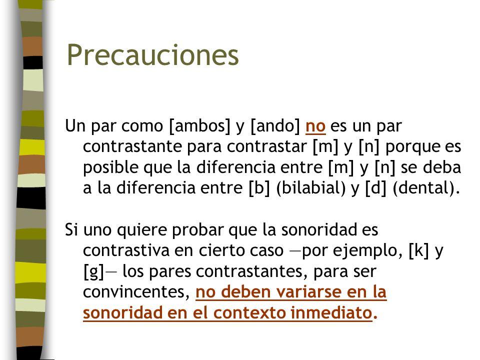 Precauciones Un par como [ambos] y [ando] no es un par contrastante para contrastar [m] y [n] porque es posible que la diferencia entre [m] y [n] se d
