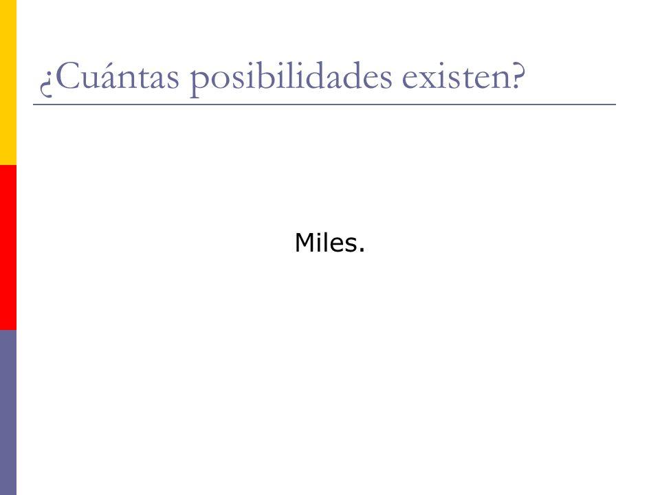 ¿Cuántas posibilidades existen? Miles.
