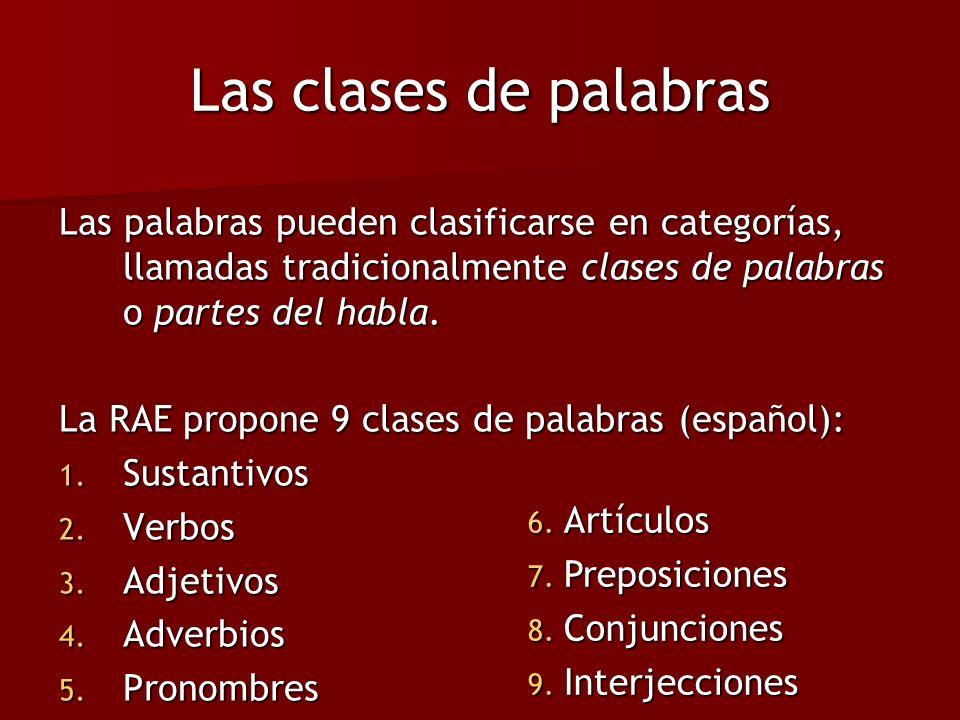 Las palabras pueden clasificarse en categorías, llamadas tradicionalmente clases de palabras o partes del habla. La RAE propone 9 clases de palabras (